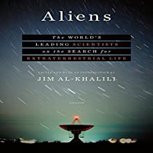 Aliens: The World's Leading Scientists on the Search for Extraterrestrial Life Audiobook by Jim Al-Khalili Narrated by Nicholas Guy Smith, Bruce Mann, Katharine McEwan, Paul Michael, Kimberly Farr