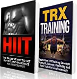 TRX & HIIT Training: Combine TRX Suspension Training and HIIT to Get Shredded FAST (BONUS 5 BOOKS INSIDE): TRX and HIIT (Sports Training, Aerobics, Bodyweight ... Training, CrossFit, Exercise and Fitness)