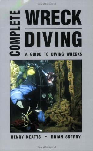 Complete Wreck Diving: A Guide To Diving Wrecks