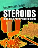 Steroids: High-Risk Performance Drugs (Drug Abuse and Society)