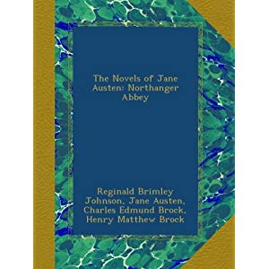 The Novels of Jane Austen: Northanger Abbey Jane Austen, Reginald Brimley Johnson and Charles Edmund Brock