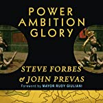 Power Ambition Glory: The Stunning Parallels Between Great Leaders of the Ancient World and Today...and the Lessons You Can Learn | Steve Forbes,John Prevas
