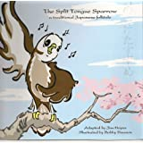 The Split Tongue Sparrow: a traditional Japanese folktale (English and Japanese Edition)
