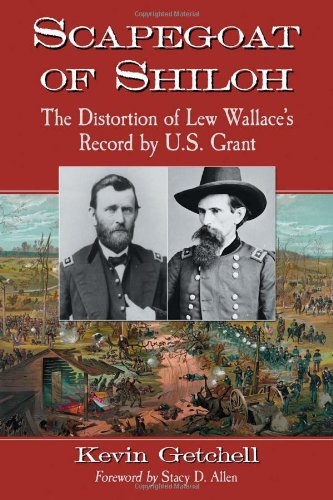 Scapegoat Of Shiloh: The Distortion Of Lew Wallace'S Record By U. S. Grant front-831830