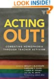 Acting Out!: Combating Homophobia Through Teacher Activism (Practitioner Inquiry)