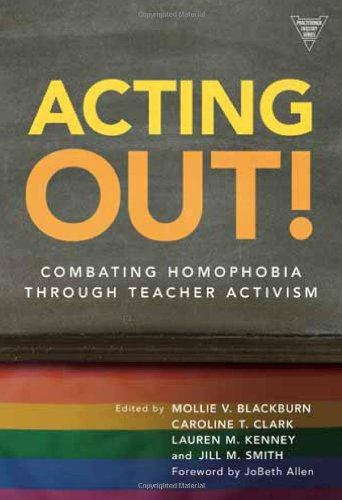 Acting Out!: Combating Homophobia Through Teacher...