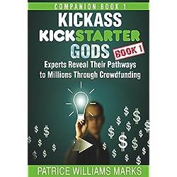 Kickass Kickstarter Gods (Book 1): Experts Reveal Their Pathways to Millions Through Crowdfunding (English Edition)
