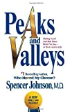 img - for Peaks and Valleys: Making Good And Bad Times Work For You--At Work And In Life 1st (first) Edition by Johnson, Spencer published by Atria Books (2009) book / textbook / text book