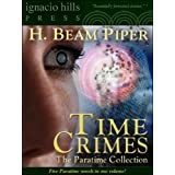 Time Crimes: The Paratime Collection (Five Paratime Novels in One Volume) ~ H. Beam Piper