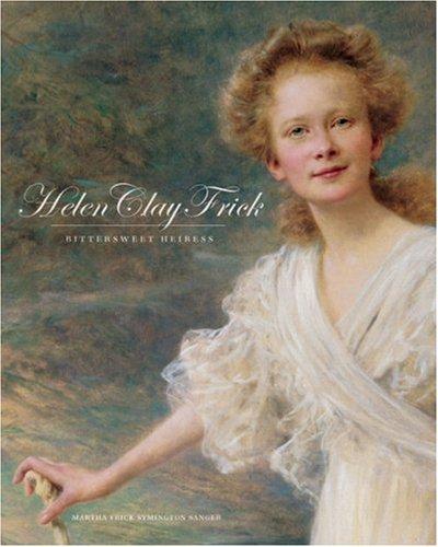 Helen Clay Frick: Bittersweet Heiress