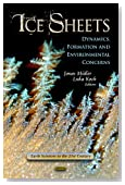 Ice Sheets: Dynamics, Formation and Environmental Concerns (Earth Sciences in the 21st Century)