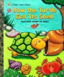 How the Turtle Got Its Shell (Little Golden Storybook) (0307160459) by Fontes, Justine