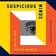 Suspicious Minds: How Culture Shapes Madness Audiobook by Joel Gold, Ian Gold Narrated by Joel Gold, Ian Gold