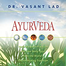 Ayurveda: Natural Health Practices for Your Body Type From the World's Oldest Healing Tradition (       UNABRIDGED) by Vasant Lad Narrated by Vasant Lad