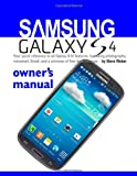 Samsung Galaxy S4 Owners Manual:: Your quick reference to all Galaxy S IV features, including photography, voicemail, Email, and a universe of free Android apps
