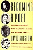 Becoming a Poet: Elizabeth Bishop with Marianne Moore and Robert Lowell (0374522766) by David Kalstone