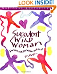 Succulent Wild Woman: Dancing with Yo...