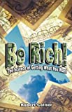 Be Rich !: The Science of Getting What You Want
