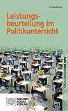 Leistungsbeurteilung im Politikunterricht (Politische Bildung. Kleine Reihe)