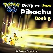 Pokemon Go: Diary of a Super Pikachu: Pokemon Go Series, Book 3 | Tagashi Takashima