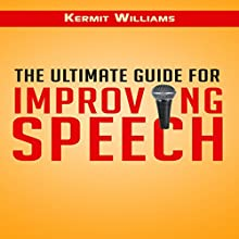 The Ultimate Guide for Improving Speech (       UNABRIDGED) by K Williams Narrated by JON DIIENNO
