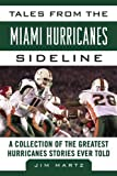 Tales from the Miami Hurricanes Sideline: A Collection of the Greatest Hurricanes Stories Ever Told