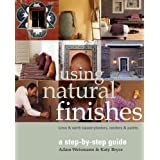 Using Natural Finishes: Lime and Clay Based Plasters, Renders and Paints - A Step-by-step Guideby Adam Weismann