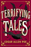 The Terrifying Tales by Edgar Allen Poe: Tell Tale Heart; The Cask of the Amontillado; The Masque of the Red Death; The Fall of the House of Usher; The ... Purloined Letter; The Pit and the Pendulum