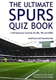 Chris Cowlin The Ultimate Spurs Quiz Book: 1,250 Questions Covering the 80s, 90s and 2000s