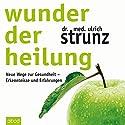 Wunder der Heilung: Neue Wege zur Gesundheit - Erkenntnisse und Erfahrungen Hörbuch von Ulrich Strunz Gesprochen von: Matthias Lühn