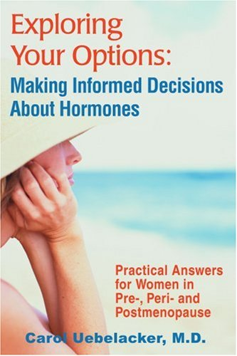 Exploring Your Options: Making Informed Decisions About Hormones: Practical Answers For Women In Pre-, Peri-And Postmenopause