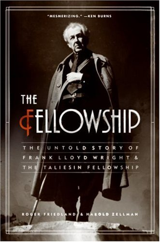 The Fellowship: The Untold Story of Frank Lloyd Wright...