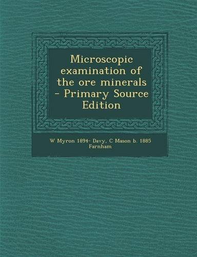 Microscopic Examination Of The Ore Minerals - Primary Source Edition
