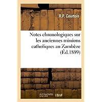 Notes chronologiques sur les anciennes missions catholiques au Zambèze : à son Exce Mr.: Auguste de Castilho,...