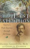 img - for The Last Expedition: Stanley's Mad Journey Through the Congo by Daniel Liebowitz (14-Jul-2005) Hardcover book / textbook / text book