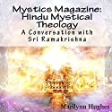 Hindu Mystical Theology: A Conversation with Sri Ramakrishna: Mystics Magazine (       UNABRIDGED) by Marilynn Hughes, Swami Abhedananda, Sri Ramakrishna Narrated by Dave Wright