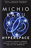 Hyperspace: A Scientific Odyssey Through Parallel Universes, Time Warps, and the 10th Dimens ion