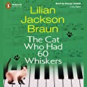 The Cat Who Had 60 Whiskers (       UNABRIDGED) by Lilian Jackson Braun Narrated by George Guidall