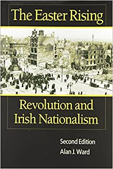 a book analysis of the easter rising revolution and irish nationalism by alan j ward Irish nationalism anti-imperialism: in  prelude to the easter rising: sir roger casement in imperial germany  w j, 2002 roger casement in death or haunting.