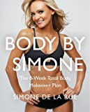Body By Simone: The 8-Week Total-Body-Makeover Plan