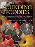 img - for The Founding Foodies: How Washington, Jefferson, and Franklin Revolutionized American Cuisine book / textbook / text book