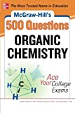 img - for McGraw-Hill's 500 Organic Chemistry Questions: Ace Your College Exams: 3 Reading Tests + 3 Writing Tests + 3 Mathematics Tests (McGraw-Hill's 500 Questions) book / textbook / text book