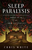 Sleep Paralysis: What It Is and How To Stop It (English Edition)