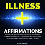 Illness Affirmations: Positive Daily Affirmations to Help Boost Your Immune System and Heal Faster Using the Law of Attraction, Self-Hypnosis, Guided Meditation and Sleep Learning | Stephens Hyang