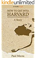 How to Get Into Harvard (Kindle Single)