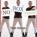 No Box Needed | Todd Horton