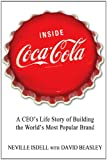 Neville Isdell Inside Coca-Cola: A CEO's Life Story of Building the World's Most Popular Brand: A CEO's Secrets O