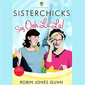 Sisterchicks Say Ooh La La Audiobook
