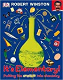 Robert Winston It's Elementary!: Putting the crackle into chemistry (Dk Reference)