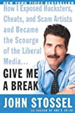 Give Me a Break: How I Exposed Hucksters, Cheats, and Scam Artists and Became the Scourge of the Liberal Media... (0060529156) by Stossel, John